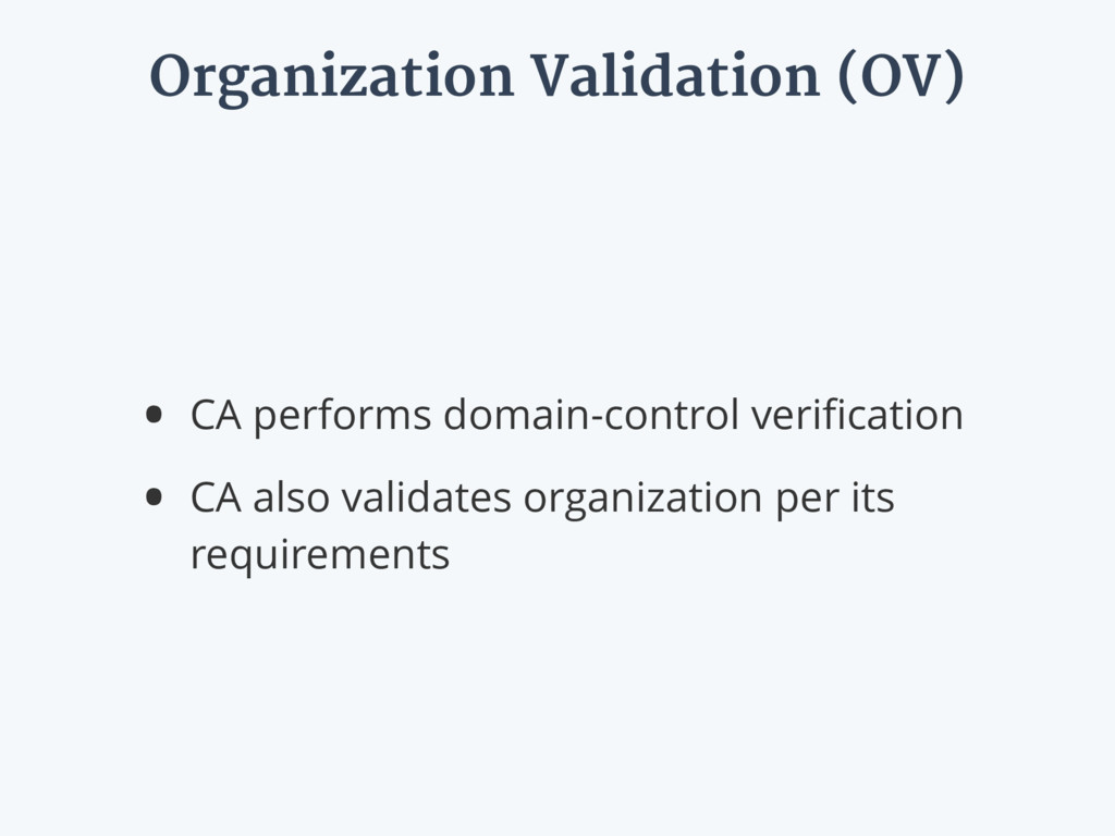 Organization Validation (OV) • CA performs doma...