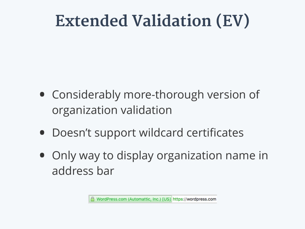 Extended Validation (EV) • Considerably more-th...