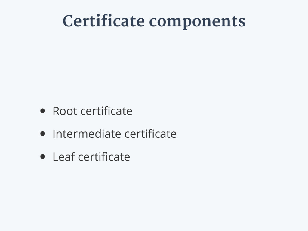 Certificate components • Root certificate • Inte...