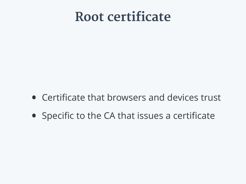 Root certificate • Certificate that browsers and...