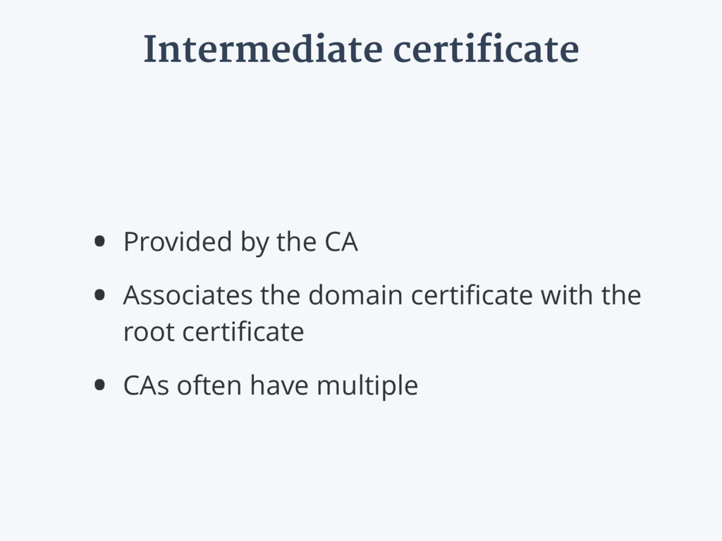 Intermediate certificate • Provided by the CA •...