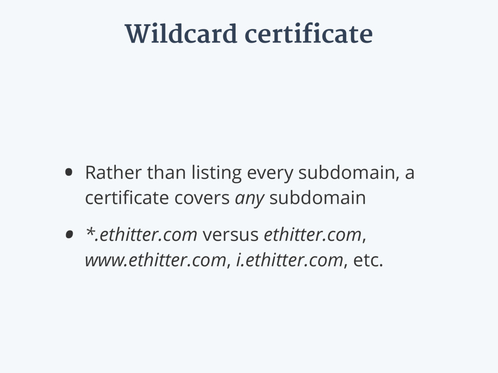 Wildcard certificate • Rather than listing ever...