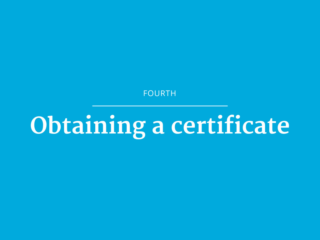 FOURTH Obtaining a certificate
