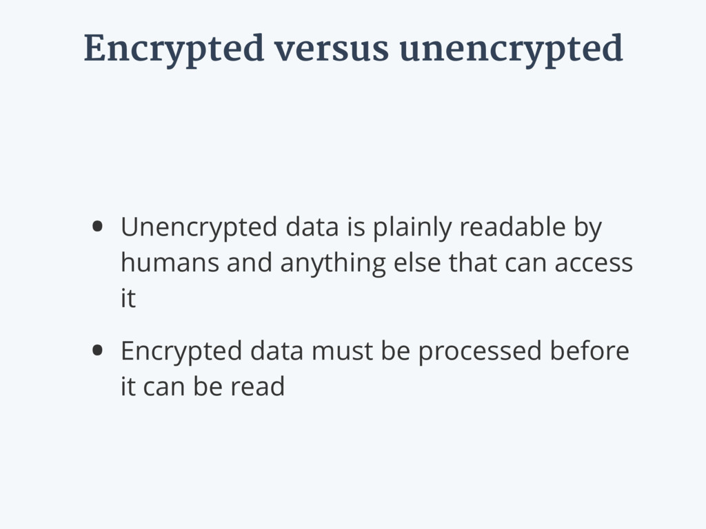 Encrypted versus unencrypted • Unencrypted data...