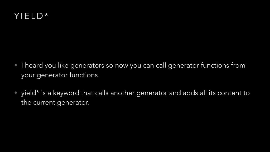 Y I E L D * • I heard you like generators so no...