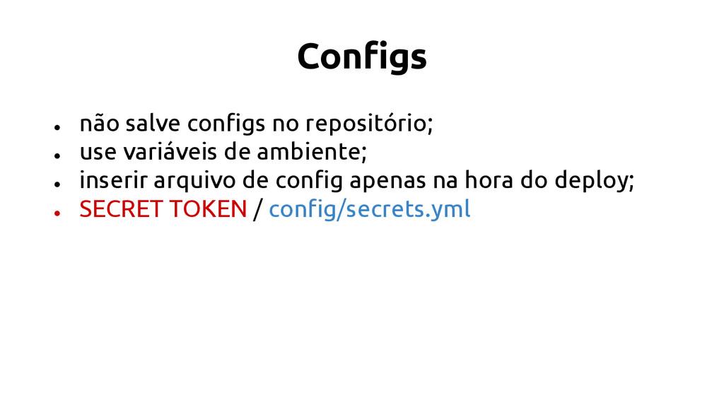 Configs ● não salve configs no repositório; ● u...
