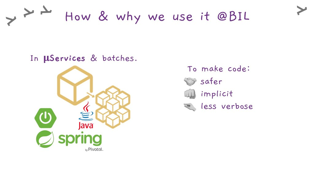 How & why we use it @BIL In µServices & batches...