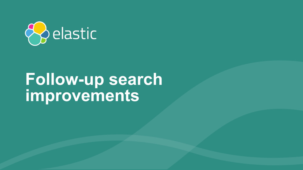 ‹#› Follow-up search improvements