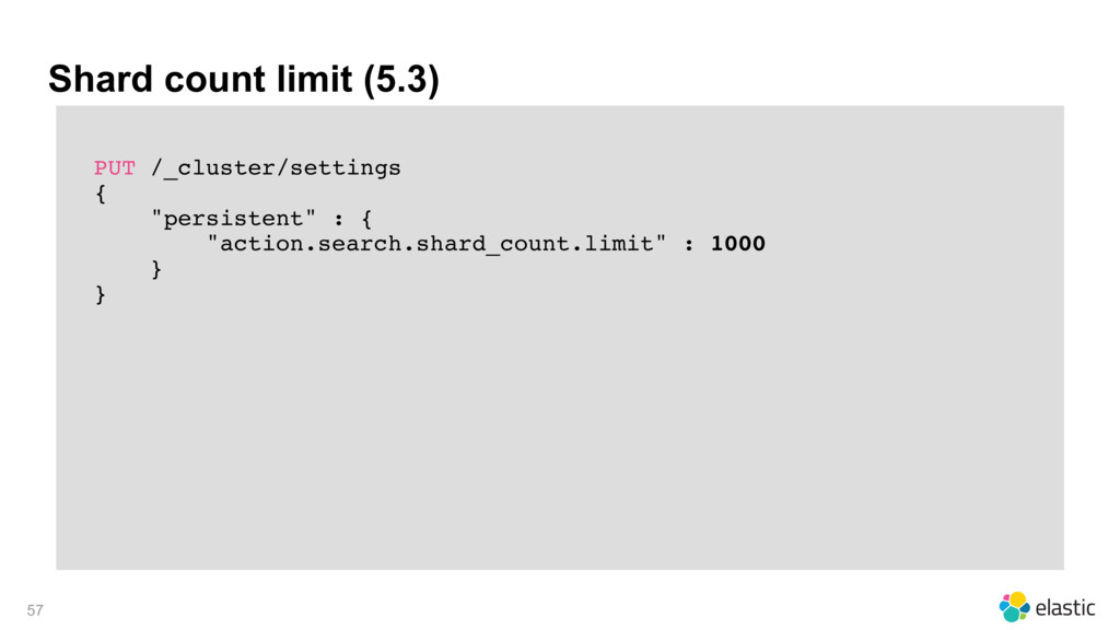 Shard count limit (5.3) PUT /_cluster/settings ...
