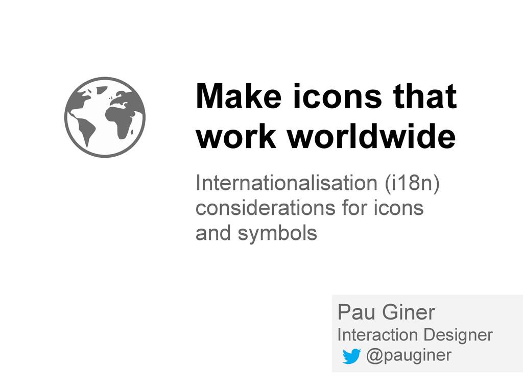 Pau Giner Interaction Designer @pauginer Make i...