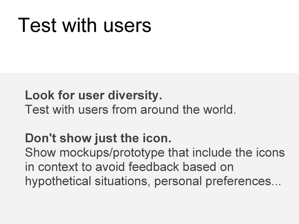 Test with users Look for user diversity. Test w...