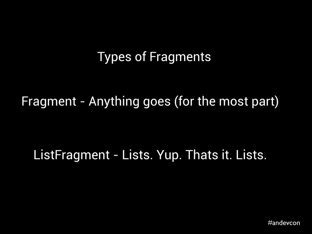 #andevcon Types of Fragments Fragment - Anythin...