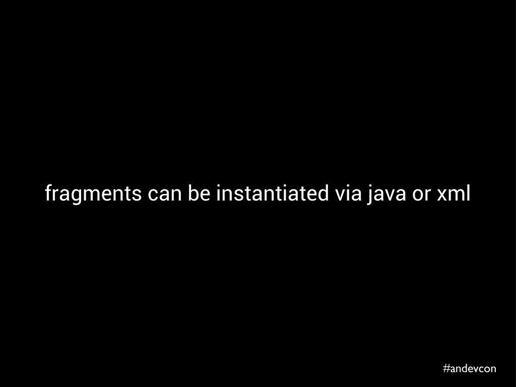#andevcon fragments can be instantiated via jav...
