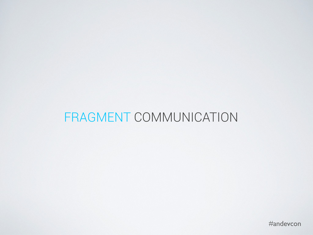 #andevcon FRAGMENT COMMUNICATION