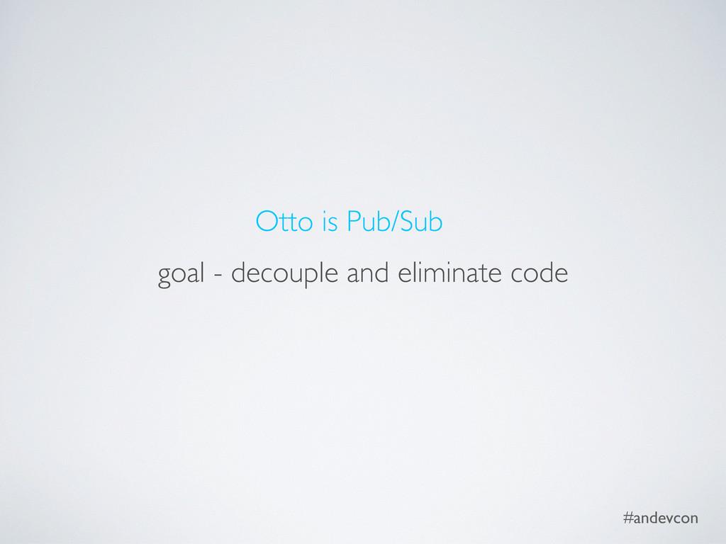 #andevcon goal - decouple and eliminate code Ot...