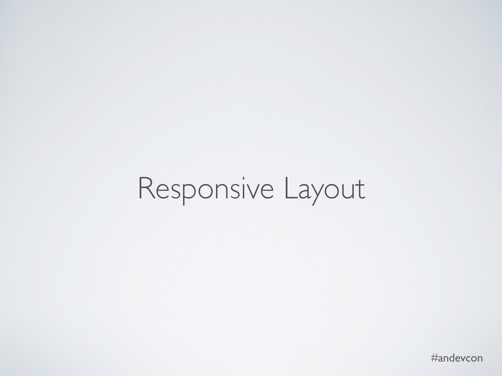 #andevcon Responsive Layout