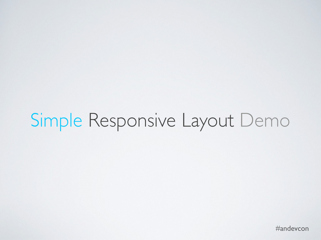#andevcon Simple Responsive Layout Demo