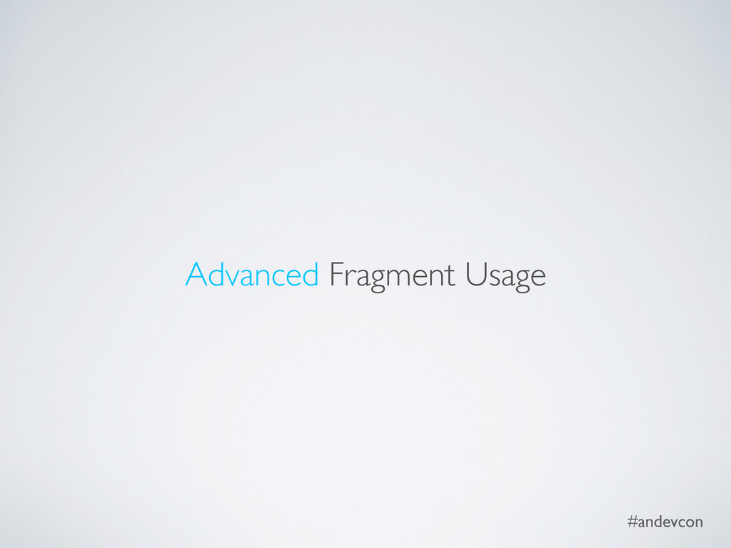#andevcon Advanced Fragment Usage