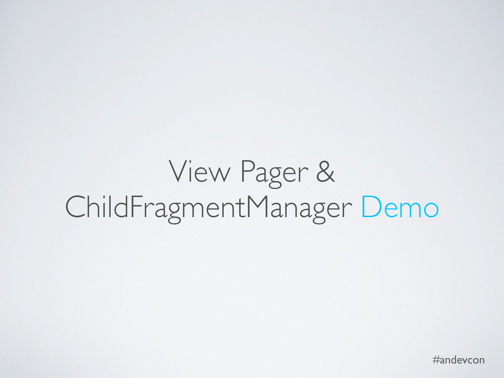 #andevcon View Pager & ChildFragmentManager Demo