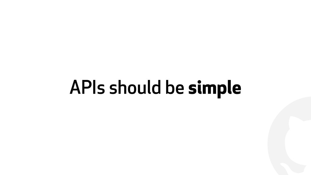 ! APIs should be simple