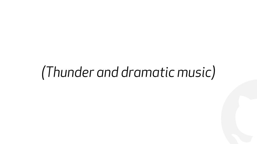 ! (Thunder and dramatic music)