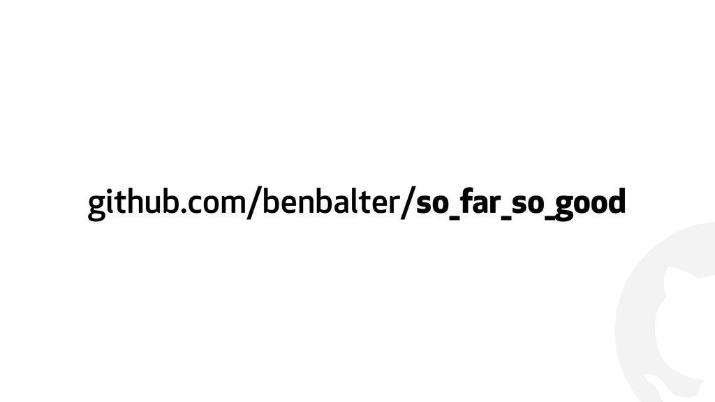 ! github.com/benbalter/so_far_so_good