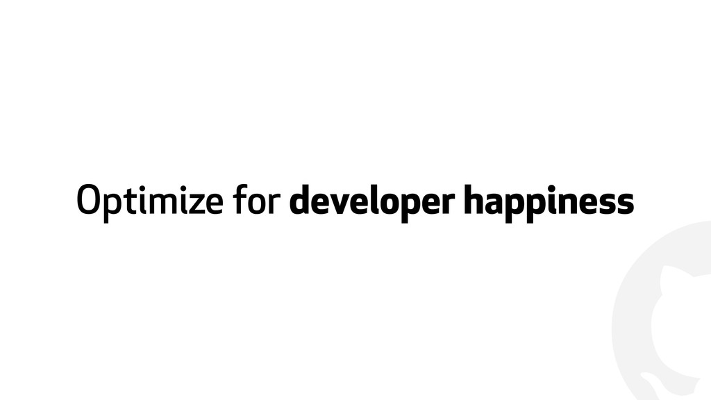! Optimize for developer happiness