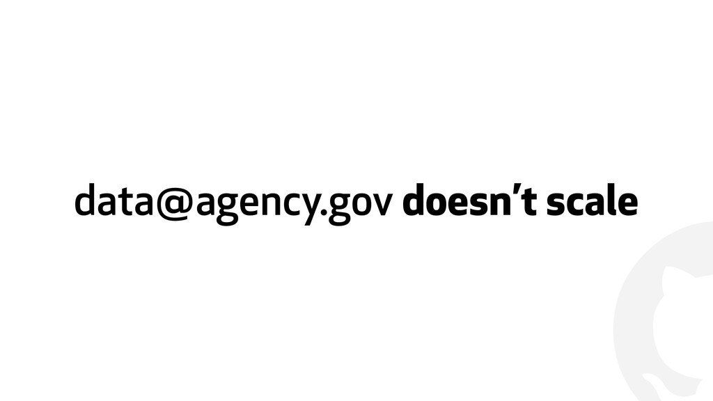 ! data@agency.gov doesn't scale