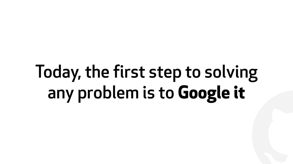 ! Today, the first step to solving any problem ...
