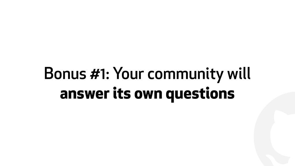 ! Bonus #1: Your community will answer its own ...