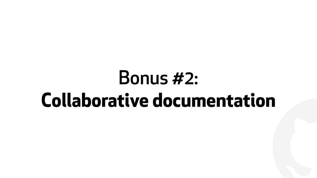 ! Bonus #2:  Collaborative documentation
