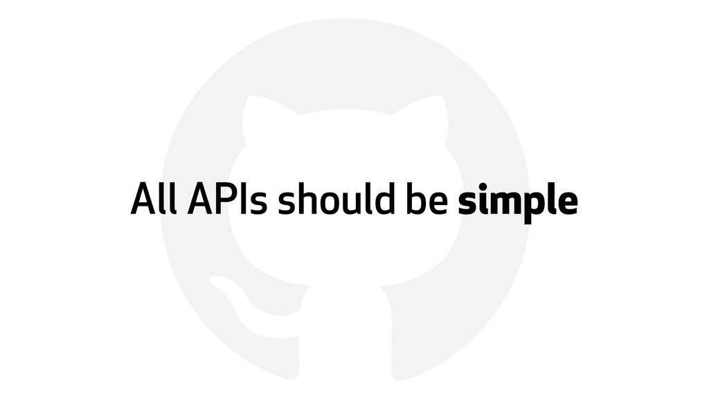 ! All APIs should be simple