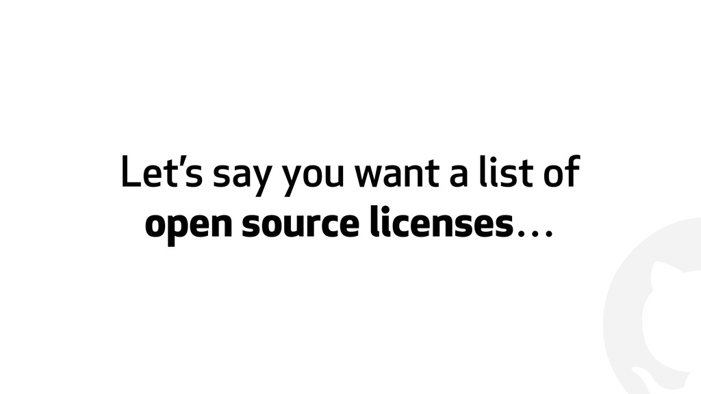 ! Let's say you want a list of open source lice...