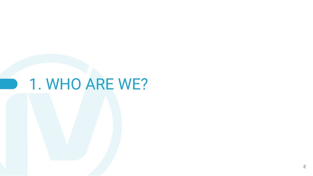 1. WHO ARE WE? 2