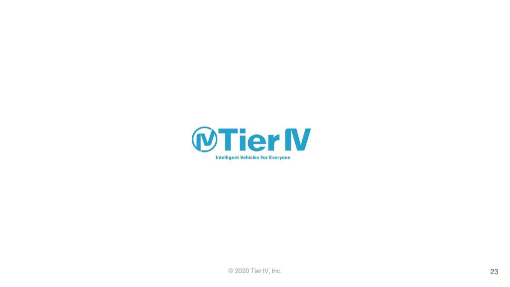 © 2020 Tier IV, Inc. 23