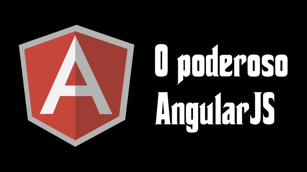 O poderoso AngularJS