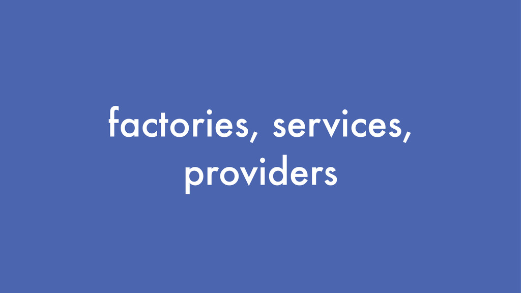 factories, services, providers