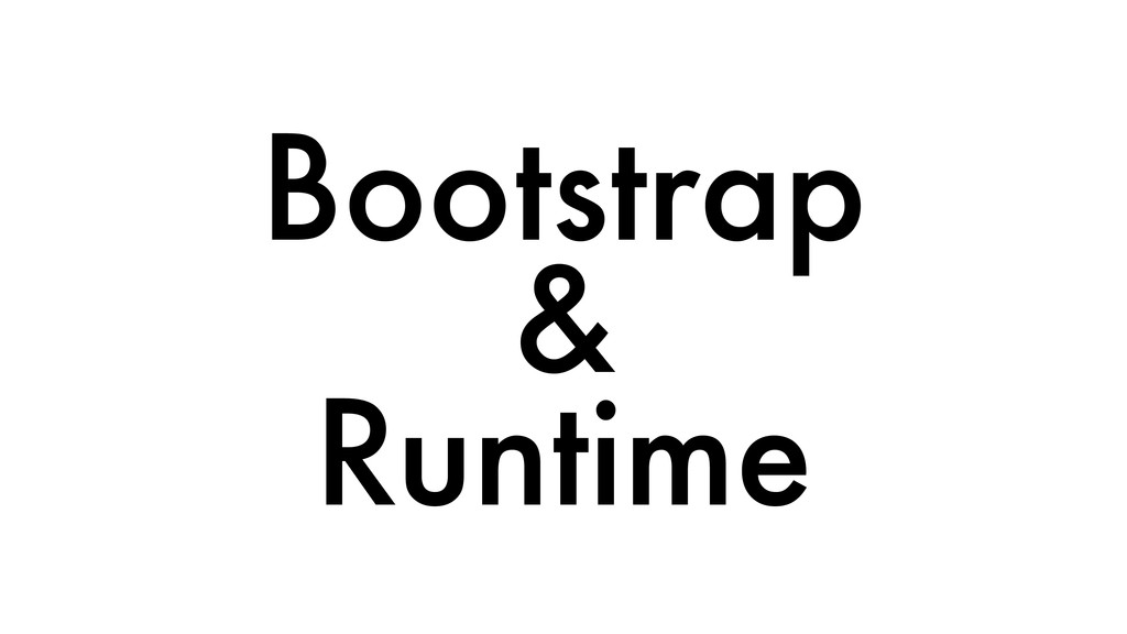 Bootstrap & Runtime
