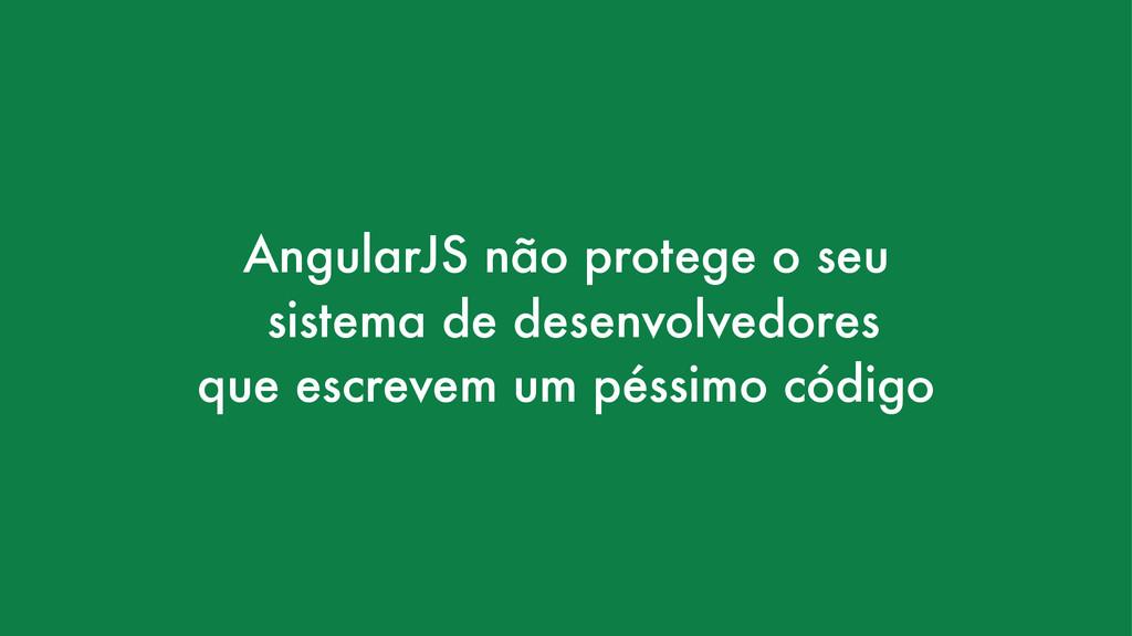 AngularJS não protege o seu sistema de desenvol...