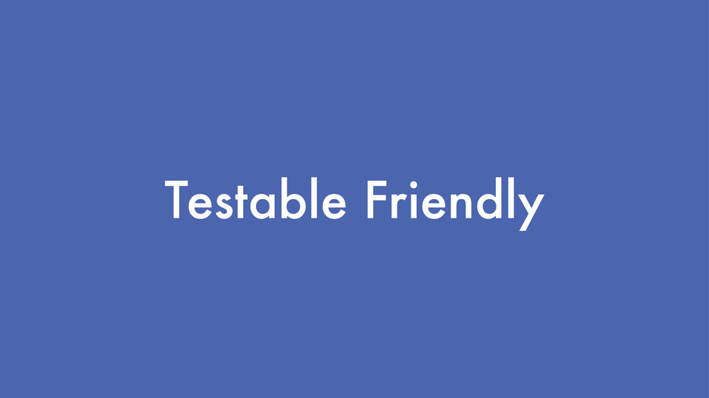 Testable Friendly