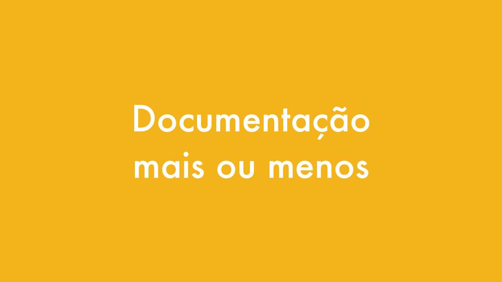 Documentação mais ou menos