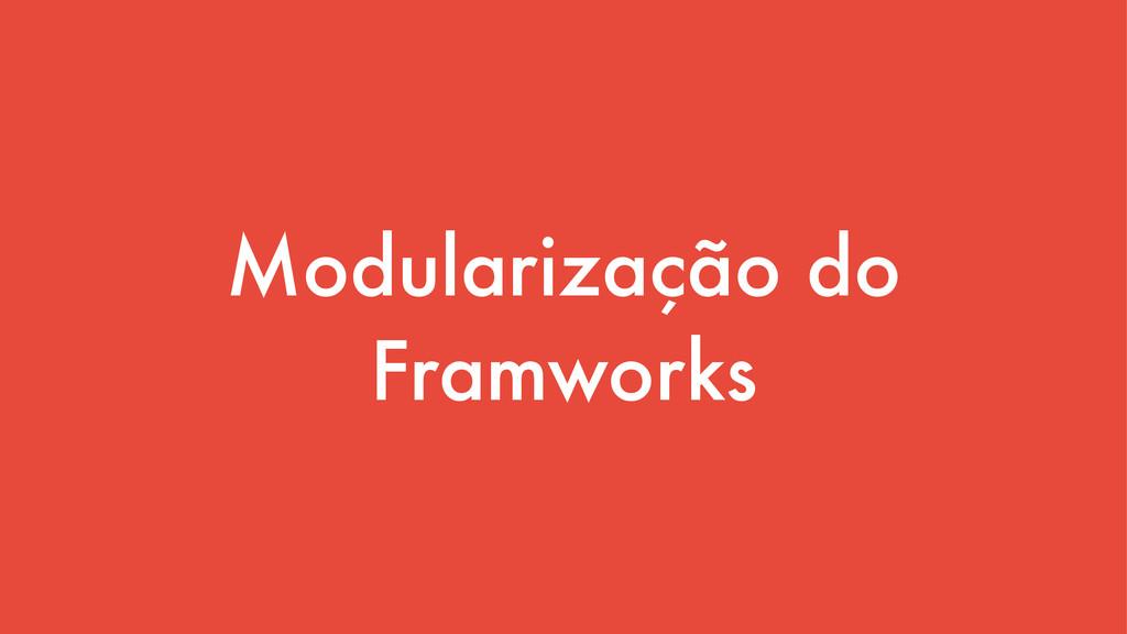 Modularização do Framworks