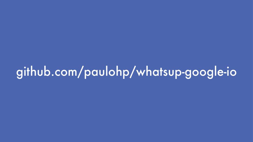 github.com/paulohp/whatsup-google-io