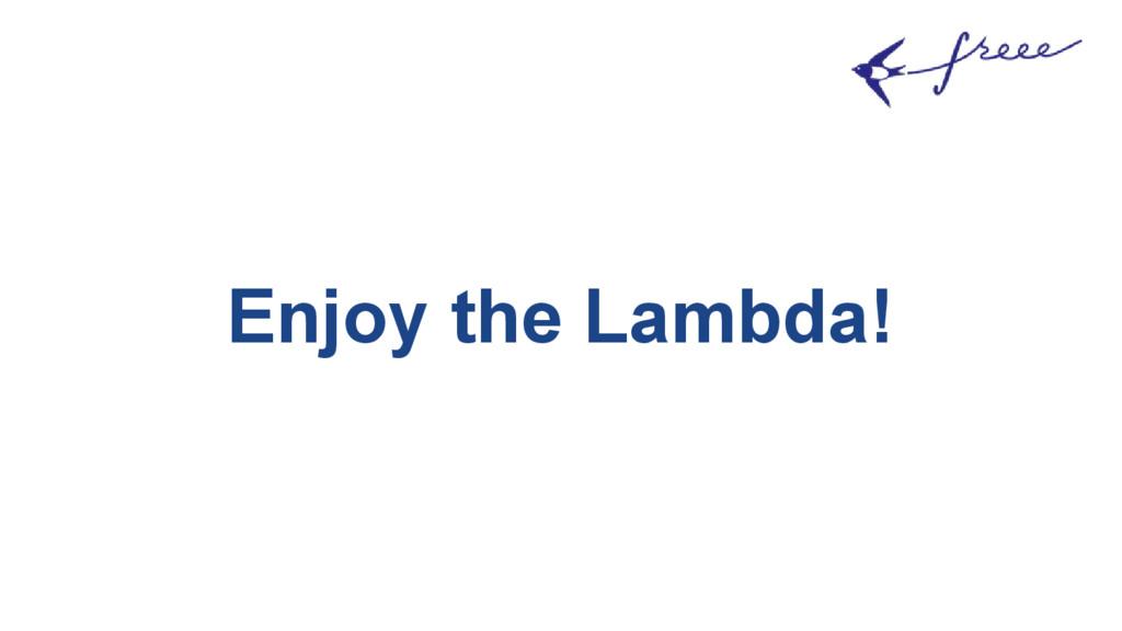 Enjoy the Lambda!
