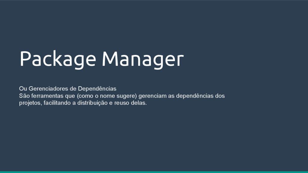 Package Manager Ou Gerenciadores de Dependência...