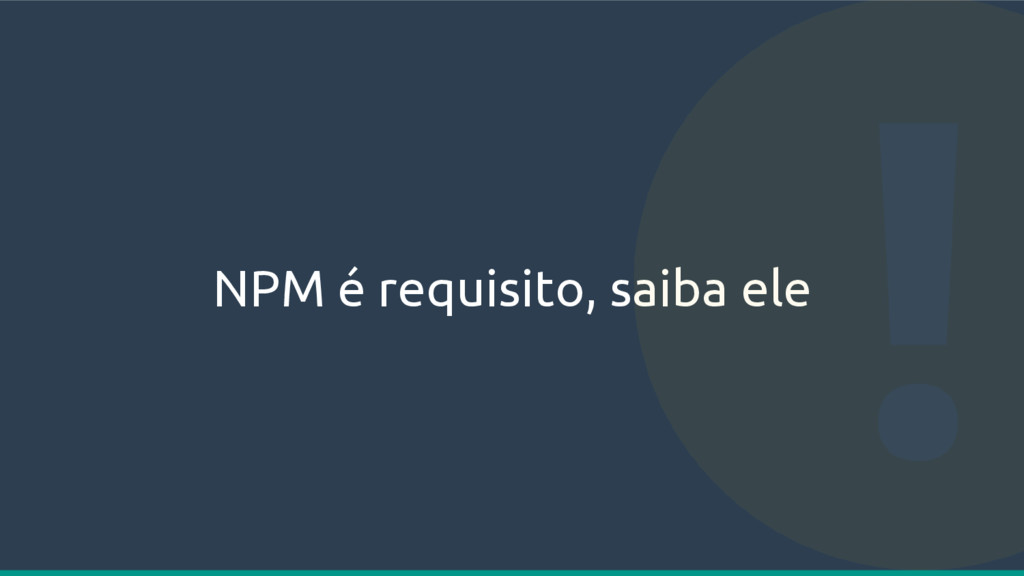NPM é requisito, saiba ele