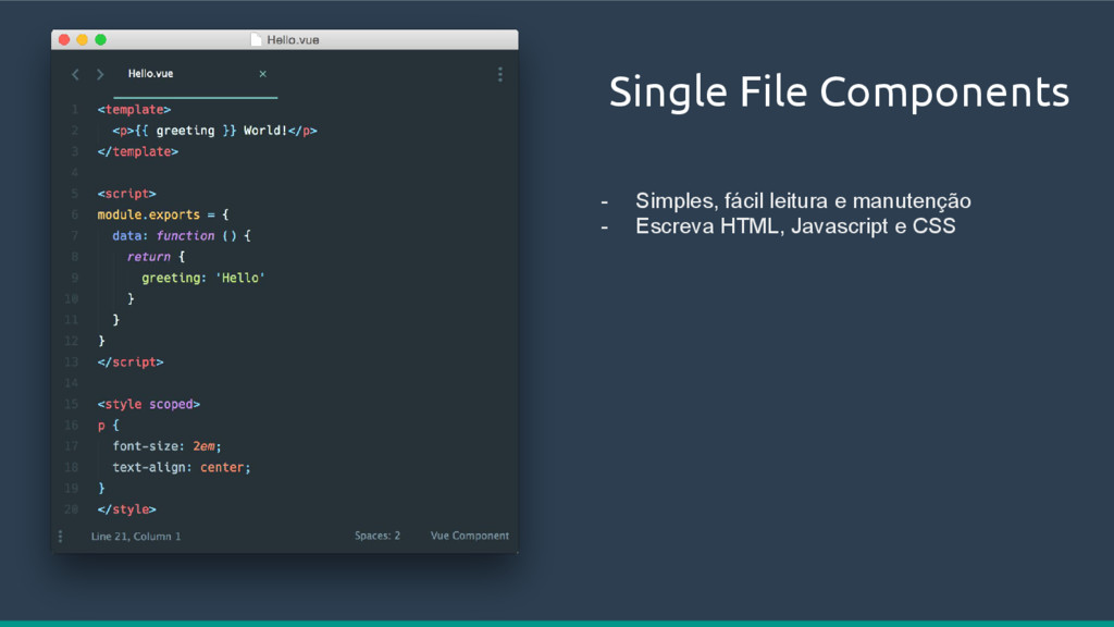 Single File Components - Simples, fácil leitura...