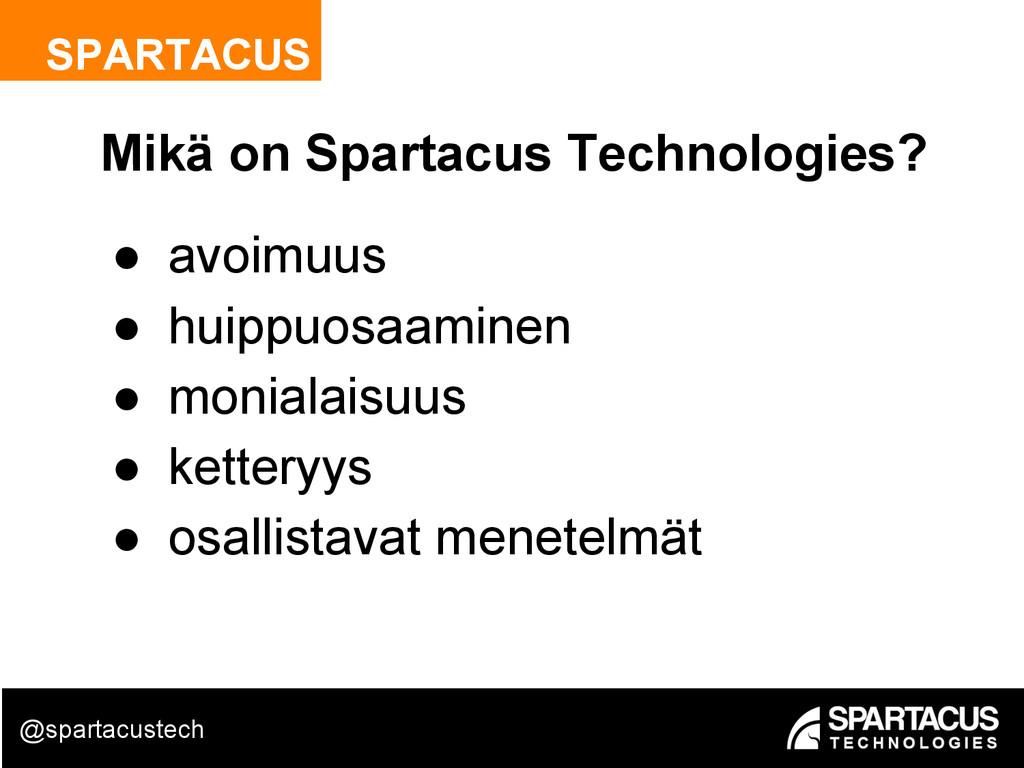 SPARTACUS Mikä on Spartacus Technologies? ● avo...