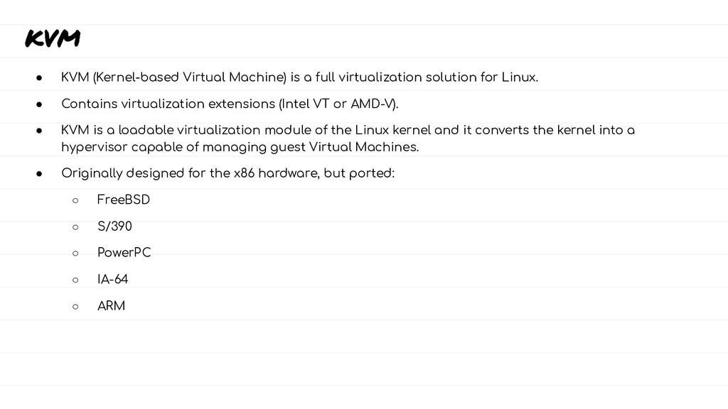 KVM ● KVM (Kernel-based Virtual Machine) is a f...