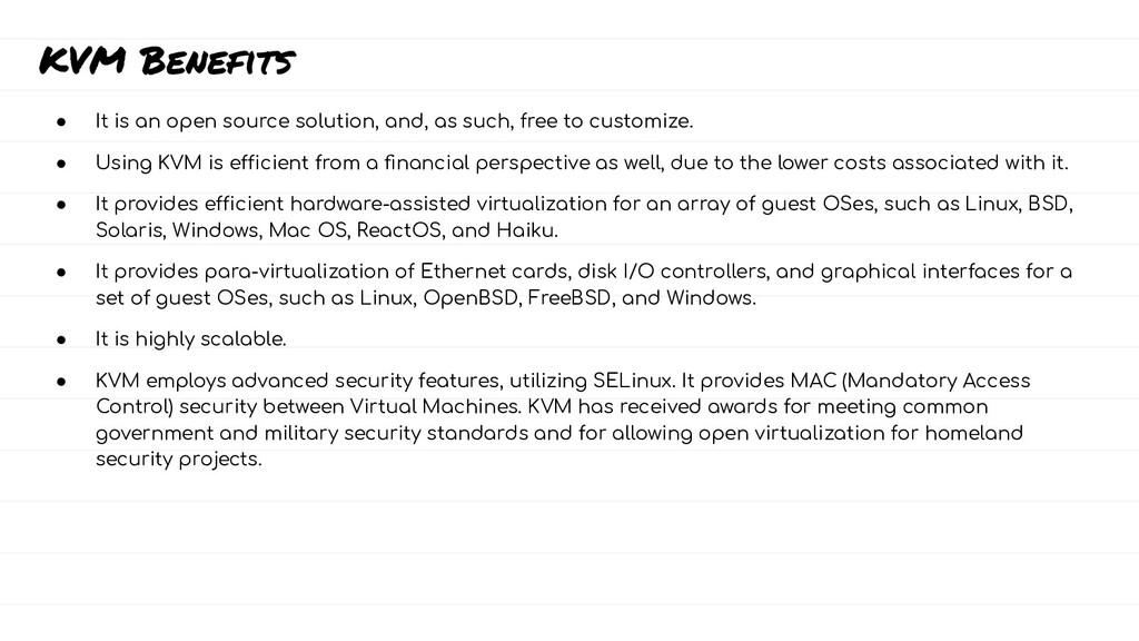 KVM Benefits ● It is an open source solution, a...